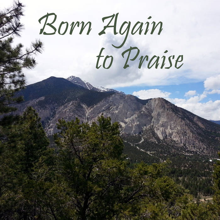 Born Again to Praise