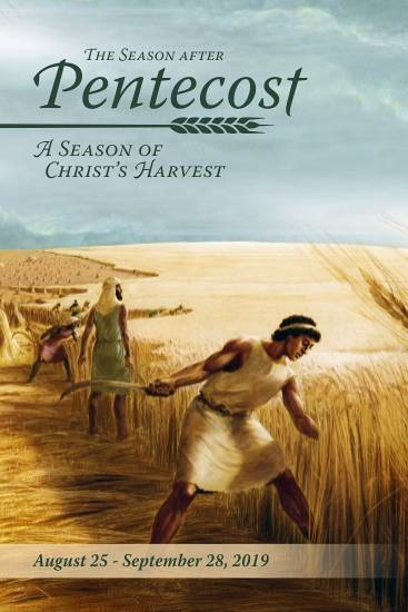 The Season after Pentecost: A Season of Christ's Harvest Aug 25 - Sept. 28, 2019
