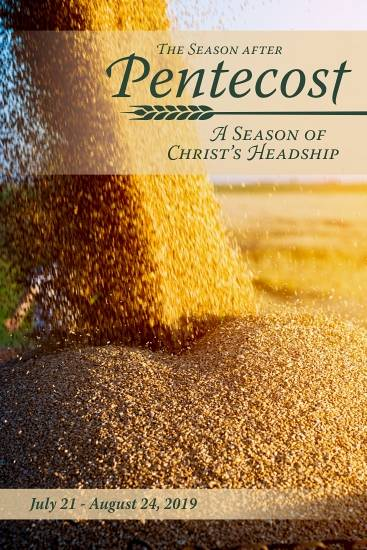 The Season after Pentecost: A Season of Christ's Headship July 21 - Aug 24, 2019