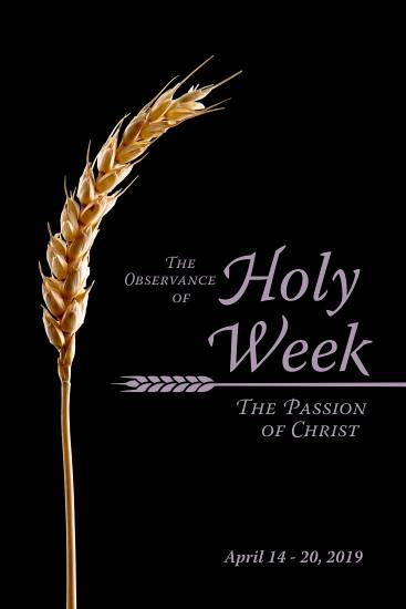 The Observance of Holy Week: The Passion of Christ April 14 - 20, 2019
