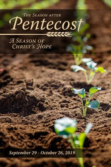 The Season after Pentecost: A Season of Christ's Hope Sept. 29 - Oct. 26, 2019