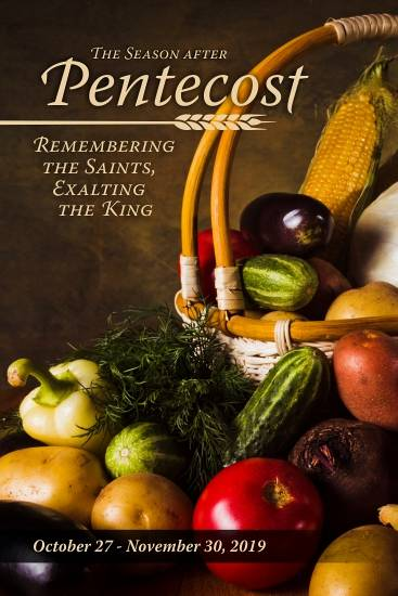 The Season after Pentecost: Remembering the Saints, Exhalting the King Oct 27 - Nov 30, 2019